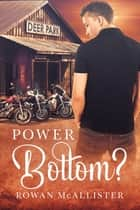 Power Bottom? ebook by Rowan McAllister