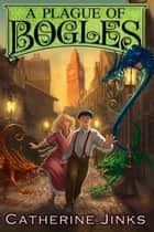 A Plague of Bogles ebook by Catherine Jinks