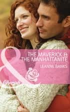 The Maverick & the Manhattanite (Mills & Boon Cherish) (Montana Mavericks: Rust Creek Cowboys, Book 3) ebook by Leanne Banks
