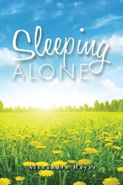 Sleeping Alone ebook by Alexandra Hayes
