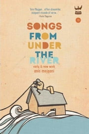 Songs From Under the River - A collection of early and new work ebook by Anis Mojgani