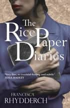 Rice Paper Diaries ebook by Francesca Rhydderch