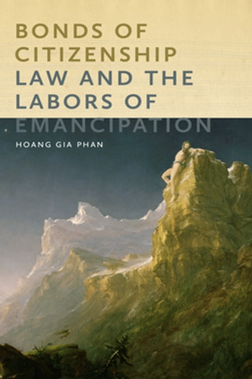 Bonds of Citizenship - Law and the Labors of Emancipation eBook by Hoang Gia Phan