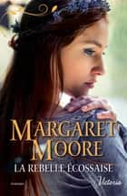 La rebelle écossaise ebook by Margaret Moore