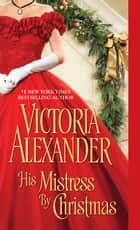 His Mistress by Christmas ebook by Victoria Alexander