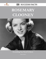 Rosemary Clooney 173 Success Facts - Everything you need to know about Rosemary Clooney ebook by Sarah Snyder