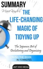 Marie Kondo's The Life Changing Magic of Tidying Up: The Japanese Art of Decluttering and Organizing | Summary ebook by Ant Hive Media