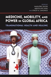 Medicine, Mobility, and Power in Global Africa - Transnational Health and Healing ebook by