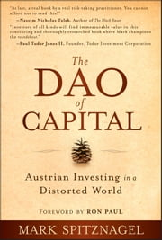 The Dao of Capital - Austrian Investing in a Distorted World ebook by Mark Spitznagel,Ron Paul