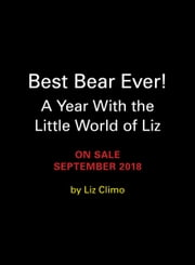 Best Bear Ever! - A Year With the Little World of Liz ebook by Liz Climo