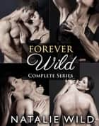 Forever Wild - Complete Series ebook by Natalie Wild