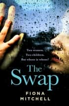 The Swap - The gripping and addictive novel that everyone is talking about ebook by Fiona Mitchell