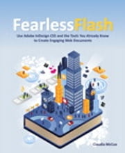 Fearless Flash - Use Adobe InDesign CS5 and the Tools You Already Know to Create Engaging Web Documents ebook by Claudia McCue
