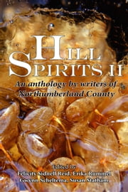 Hill Spirits II - An anthology by writers of Northumberland County ebook by Felicity Sidnell Reid (Editor),Erika Rummel (Editor),Gwynn Scheltema (Editor)