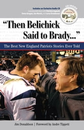"""Then Belichick Said to Brady. . ."" - The Best New England Patriots Stories Ever Told ebook by Jim Donaldson"