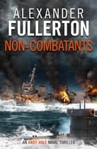 Non-Combatants ebook by Alexander Fullerton