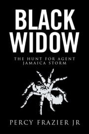 Black Widow - The Hunt for Agent Jamaica Storm ebook by Percy Frazier Jr
