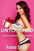 Untouched: 5 Sexy Older/Younger Shorts ebook by Ivana Shaft