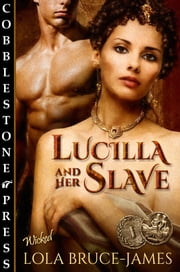 Lucilla and Her Slave ebook by Lola Bruce-James
