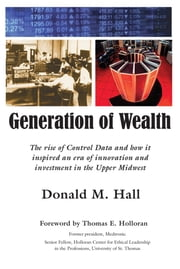 Generation of Wealth - The rise of Control Data and how it inspired an era of innovation and investment in the Upper Midwest ebook by Donald M. Hall