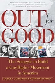 Out For Good - The Struggle to Build a Gay Rights Movement in Ame ebook by Dudley Clendinen,Adam Nagourney