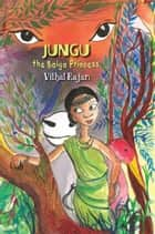 Jungu, The Baiga Princess 電子書籍 by Vithal Rajan
