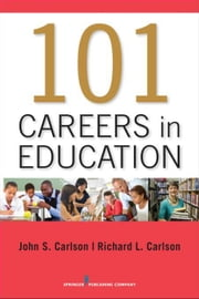 101 Careers in Education ebook by Carlson, John S., PhD