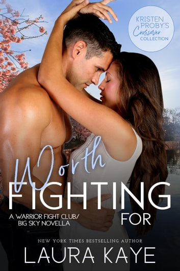 Worth Fighting For: A Warrior Fight Club/Big Sky Novella ebook by Laura Kaye,Kristen Proby