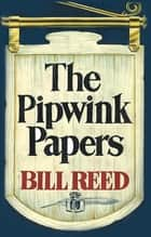 The Pipwink Papers ebook by Bill Reed
