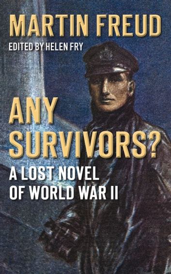 Any Survivors? - A Lost Novel of World War II ebook by Martin Freud