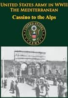 United States Army in WWII - the Mediterranean - Cassino to the Alps ebook by Ernest F. Fisher Jr.