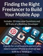 Finding the Right Freelancer to Build Your Mobile App ebook by Aaron Bronow