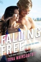 Falling Free - A Falling Fast Novel ebook by Tina Wainscott