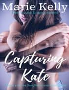 Capturing Kate ebook by Marie Kelly