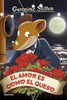 El amor es como el queso - Geronimo Stilton 13 ebook by Geronimo Stilton, Manuel Manzano