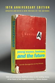 Manifesta [10th Anniversary Edition] - Young Women, Feminism, and the Future ebook by Jennifer Baumgardner,Amy Richards