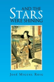 And The Stars Were Shining ebook by José Miguel Roig