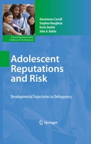 Adolescent Reputations and Risk - Developmental Trajectories to Delinquency ebook by Annemaree Carroll,Stephen Houghton,Kevin Durkin,John A. Hattie