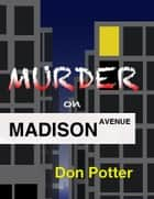 Murder On Madison Avenue ebook by Don Potter