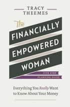 The Financially Empowered Woman ebook by Tracy Theemes