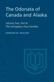 The Odonata of Canada and Alaska - Volume Two, Part III: The Anisoptera–Four Families ebook by Edmund Walker