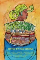 Transcendent: The Year's Best Transgender Speculative Fiction ebook by K.M. Szpara