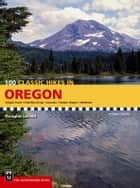 100 Classic Hikes Oregon ebook by Doug Lorain