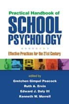 Practical Handbook of School Psychology - Effective Practices for the 21st Century ebook by Gretchen Gimpel Peacock, PhD, Ruth A. Ervin,...