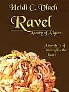 Ravel (A story of Aligare) ebook by Heidi C. Vlach