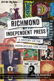 Richmond Independent Press - A History of the Underground Zine Scene ebook by Dale M. Brumfield,Don Harrison,Edwin Slipek Jr.