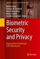 Biometric Security and Privacy - Opportunities & Challenges in The Big Data Era ebook by Richard Jiang, Ahmed Bouridane, Azeddine Beghdadi,...