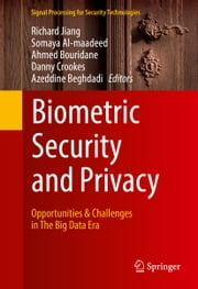 Biometric Security and Privacy - Opportunities & Challenges in The Big Data Era ebook by Richard Jiang, Somaya Al-Madeed, Ahmed Bouridane,...