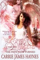 Whispers of a Legend, Part Two- The Path Now Turned ebook by Carrie James Haynes