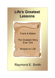 Life's Greatest Lessons ebook by Raymond E. Smith